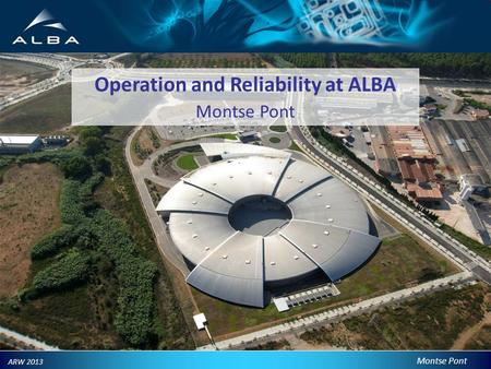 Montse Pont ARW 2013 Operation and Reliability at ALBA Montse Pont.