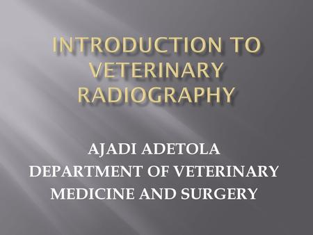 AJADI ADETOLA DEPARTMENT OF VETERINARY MEDICINE AND SURGERY.