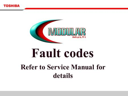 Refer to Service Manual for details Fault codes. To retrieve fault codes from the remote controller Press the 'CHECK' button for approximately.