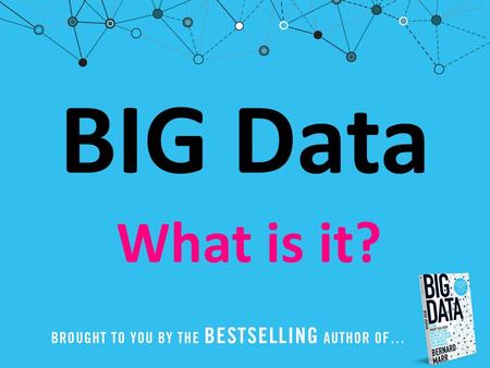 BIG Data What is it?. There are some things that are so big that they have implications for everyone, whether we want it or not. Big Data is one of those.
