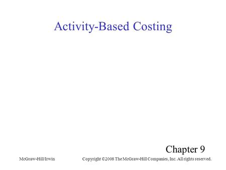 McGraw-Hill/IrwinCopyright ©2008 The McGraw-Hill Companies, Inc. All rights reserved. Activity-Based Costing Chapter 9.