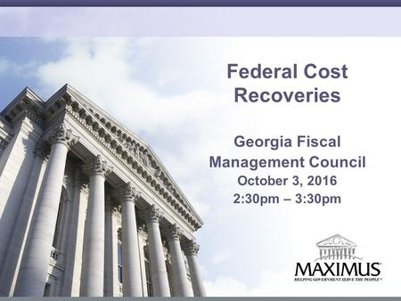 1 Federal Cost Recoveries Georgia Fiscal Management Council October 3, :30pm – 3:30pm.