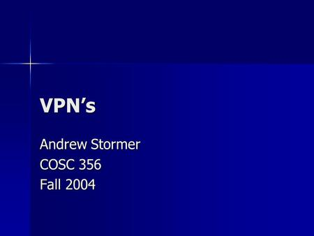 VPN's Andrew Stormer COSC 356 Fall What is a VPN? Acronym – Virtual Private Network Acronym – Virtual Private Network Connects two or more private.