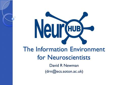 The Information Environment for Neuroscientists David R Newman
