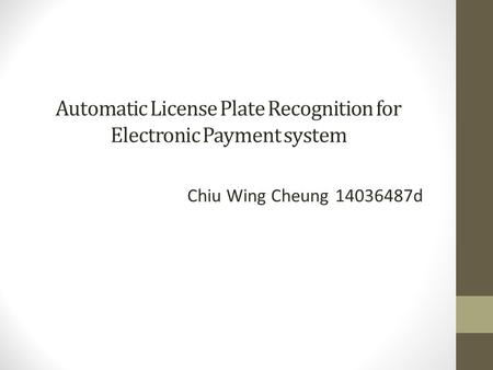 Automatic License Plate Recognition for Electronic Payment system Chiu Wing Cheung d.