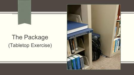 "The Package (Tabletop Exercise). ""Suspicious"" items at KSU."