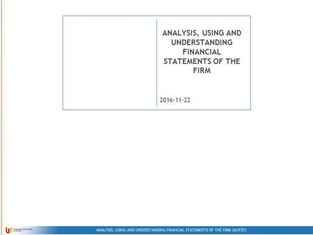ANALYSIS, USING AND UNDERSTANDING FINANCIAL STATEMENTS OF THE FIRM [AUFSF] ANALYSIS, USING AND UNDERSTANDING FINANCIAL STATEMENTS OF THE FIRM.