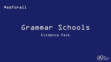 Grammar Schools Evidence Pack #edforall. The Sutton Trust, 2015, Grammar Schools – Sutton Trust Fact Sheet Less than 3% of entrants to grammar schools.