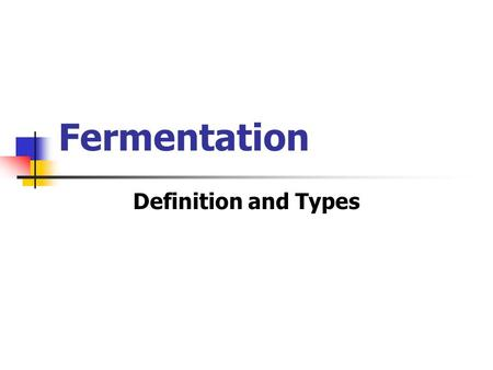 Fermentation Definition and Types. C Fermentation Fermentation In practice, fermentation is an art. Encourage growth of the right microorganisms.