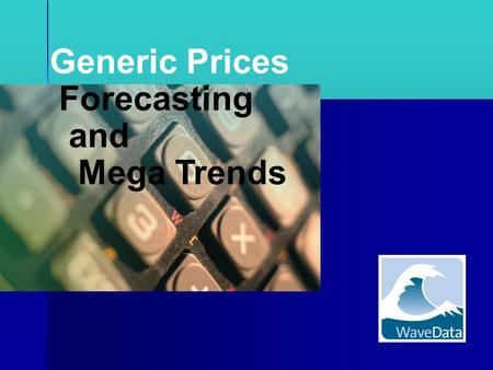 Generic Prices Forecasting and Mega Trends. How do companies forecast generic prices?