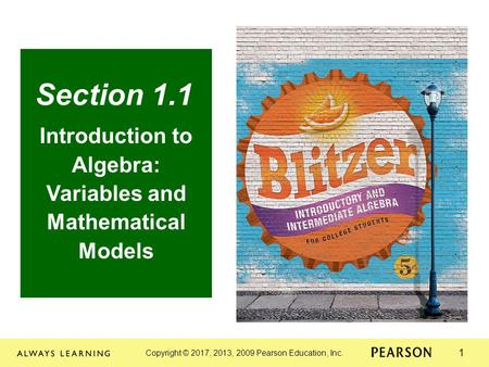 Copyright © 2017, 2013, 2009 Pearson Education, Inc. 1 Section 1.1 Introduction to Algebra: Variables and Mathematical Models.