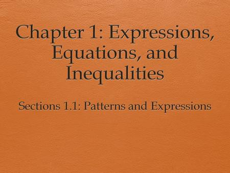 Sections 1.1: Patterns and Expressions  Goal: To identify and describe patterns.