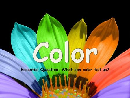 Essential Question: What can color tell us?. The Color Wheel The color wheel is a tool that shows us how colors are related to each other.