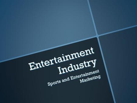 Entertainment Industry Sports and Entertainment Marketing.