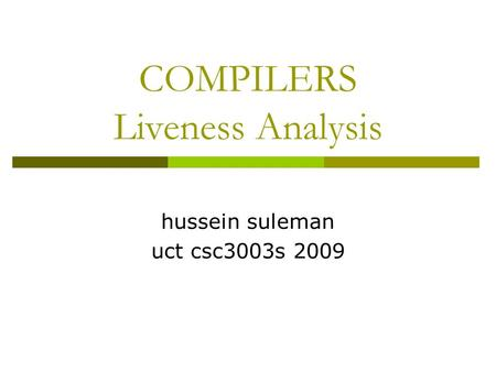 COMPILERS Liveness Analysis hussein suleman uct csc3003s 2009.