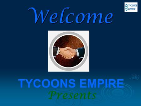Welcome Presents TYCOONS EMPIRE A NEW REVOLUTIONARY BUSINESS PLAN IN INDIAN HISTORY.