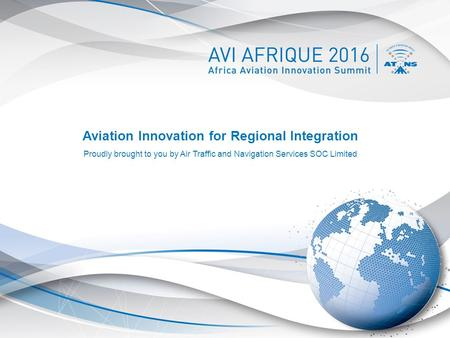 Aviation Innovation for Regional Integration Proudly brought to you by Air Traffic and Navigation Services SOC Limited.