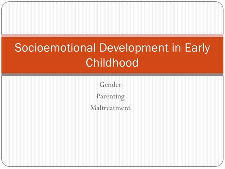 Gender Parenting Maltreatment Socioemotional Development in Early Childhood.