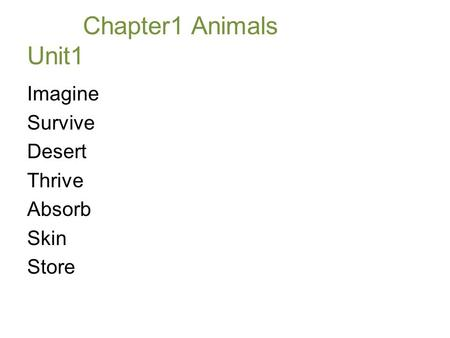 Chapter1 Animals Unit1 Imagine Survive Desert Thrive Absorb Skin Store.