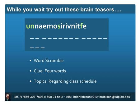 Mr. R * x hour * AIM: brianrobison1010* unnaemosirivnitfe _ _ _ _ _ _ _ _ _ _ _ _ _ _ _ _ _ Word Scramble Clue: