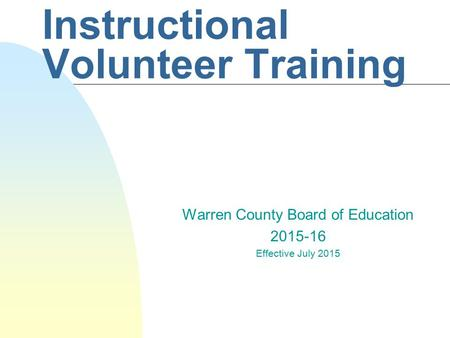 Instructional Volunteer Training Warren County Board of Education Effective July 2015.