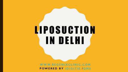 LIPOSUCTION IN DELHI  POWERED BY IDIGITIE /QMSIDIGITIEQMS.