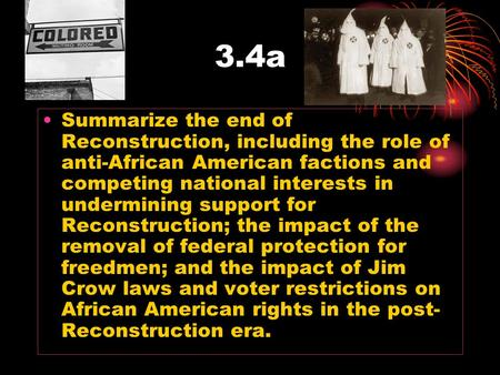 3.4a Summarize the end of Reconstruction, including the role of anti-African American factions and competing national interests in undermining support.