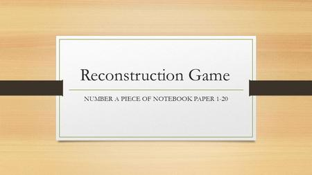 Reconstruction Game NUMBER A PIECE OF NOTEBOOK PAPER 1-20.