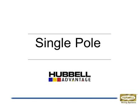 Single Pole. Current Single Pole Objections: Long Lead Times Limited Product Offering Perceived Loose Retaining Pin Limited Cable Diameter Acceptance.
