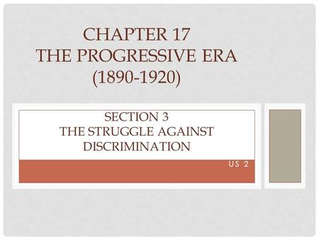 US 2 CHAPTER 17 THE PROGRESSIVE ERA ( ) SECTION 3 THE STRUGGLE AGAINST DISCRIMINATION.