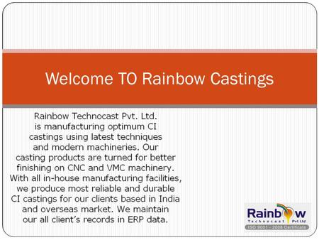 Welcome TO Rainbow Castings. Success Of Casting Industries With Efficient Products Iron casting is popular technique in the technical industry field.