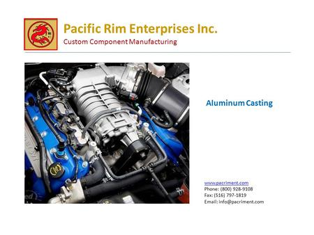 Aluminum Casting Pacific Rim Enterprises Inc. Custom Component Manufacturing  Phone: (800) Fax: (516)