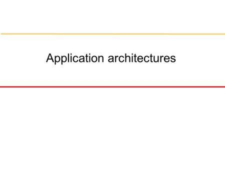 Application architectures. Objectives l To explain the organisation of two fundamental models of business systems - batch processing and transaction processing.