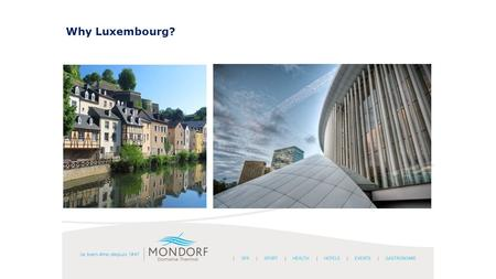 Why Luxembourg?. Why Luxembourg?  situated in the heart of Europe  easily accessible with daily direct flights from major European cities  daily long.
