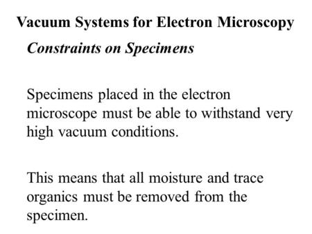 Vacuum Systems for Electron Microscopy Constraints on Specimens Specimens placed in the electron microscope must be able to withstand very high vacuum.