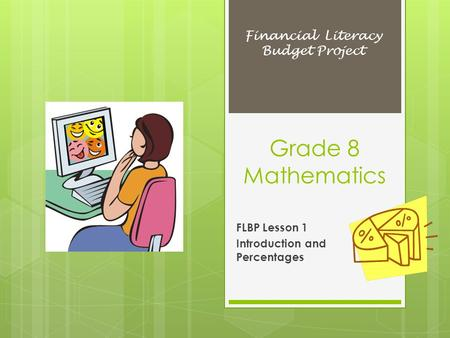 Grade 8 Mathematics FLBP Lesson 1 Introduction and Percentages Financial Literacy Budget Project.