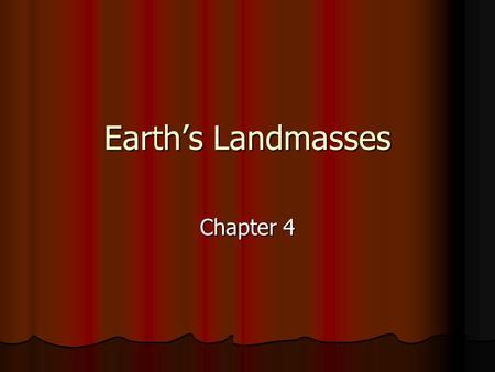 Earth's Landmasses Chapter 4. Terms 1. Island and coral reefs 2. Continent and tectonic plate 3. Topography and Elevation on relief maps 4. Mountain and.