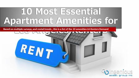 10 Most Essential Apartment Amenities for Los Angeles Renters Based on multiple surveys, and rental trends, this is a list of the 10 amenities LA Renters.