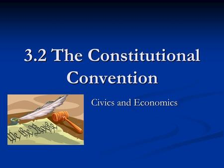 3.2 The Constitutional Convention Civics and Economics.