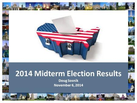 2014 Midterm Election Results Doug Sosnik November 6, 2014.