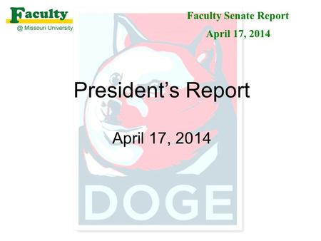 President's Report April 17, 2014 Faculty Senate Report April 17, 2014.