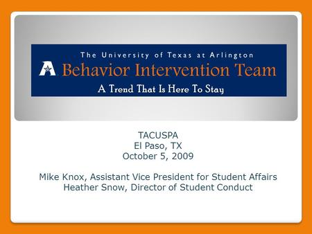 TACUSPA El Paso, TX October 5, 2009 Mike Knox, Assistant Vice President for Student Affairs Heather Snow, Director of Student Conduct A Trend That Is Here.