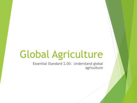 Global Agriculture Essential Standard 2.00: Understand global agriculture.