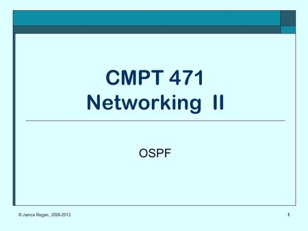1 CMPT 471 Networking II OSPF © Janice Regan,