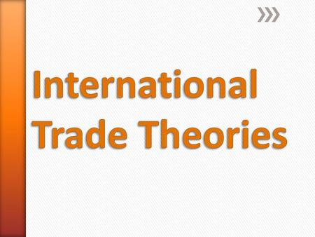 » Why do nations trade with each-other? » How do different theories explain trade flows? » How does free trade raise the economic welfare of all participating.