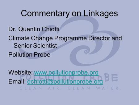 Commentary on Linkages Dr. Quentin Chiotti Climate Change Programme Director and Senior Scientist Pollution Probe Website: