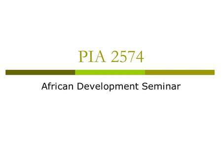 PIA 2574 African Development Seminar. The Economy: Markets and Planning.