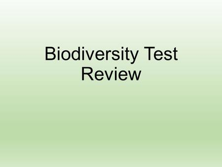 Biodiversity Test Review. Biodiversity Why important.