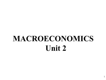 MACROECONOMICS Unit 2 1. The Circular Flow Model & Supply/Demand & Price 2.