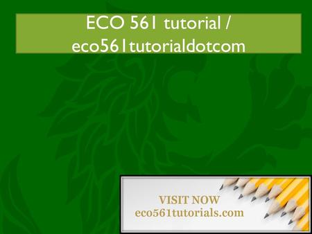ECO 561 tutorial / acc455tutorsdotcom ECO 561 tutorial / eco561tutorialdotcom.